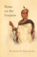 Notes on the Iroquois; or Contributions to American History, Antiquities, and General Ethnology by Henry R Schoolcraft